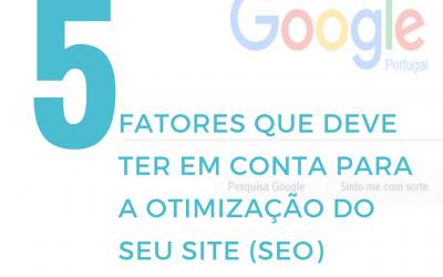 5 Fatores que deve ter em conta para a Otimização do seu Site (SEO)